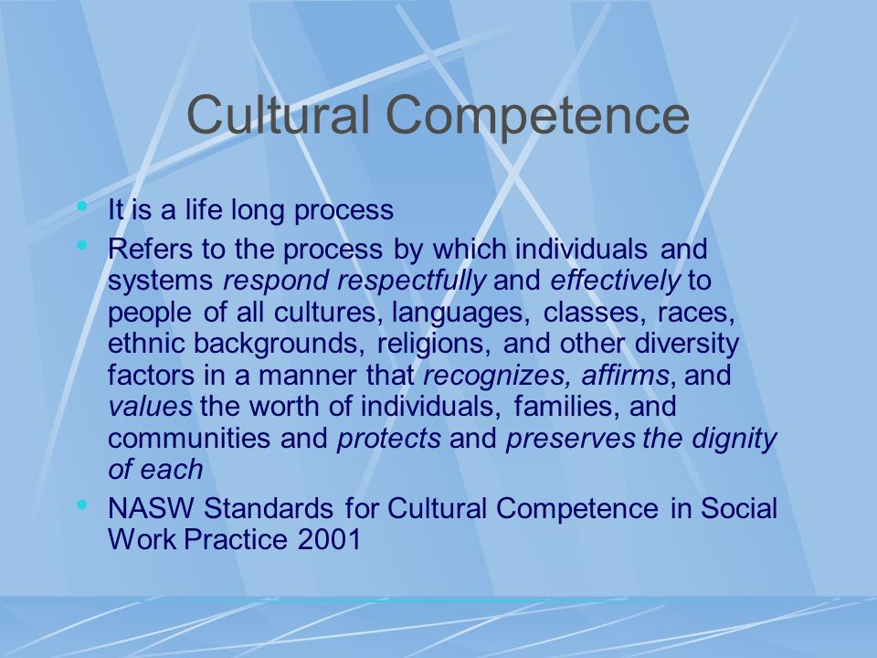 Cultural Competence It is a life long process