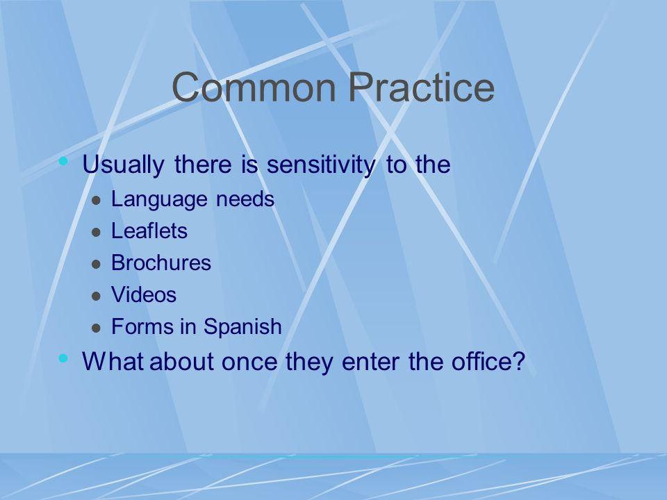 Common Practice Usually there is sensitivity to the