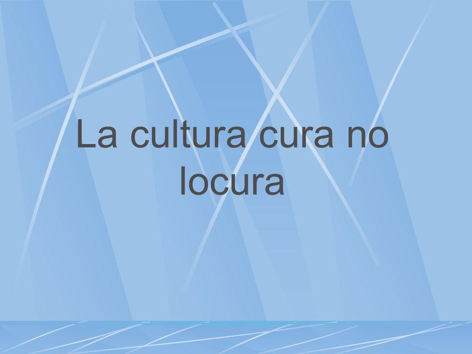 La cultura cura no locura