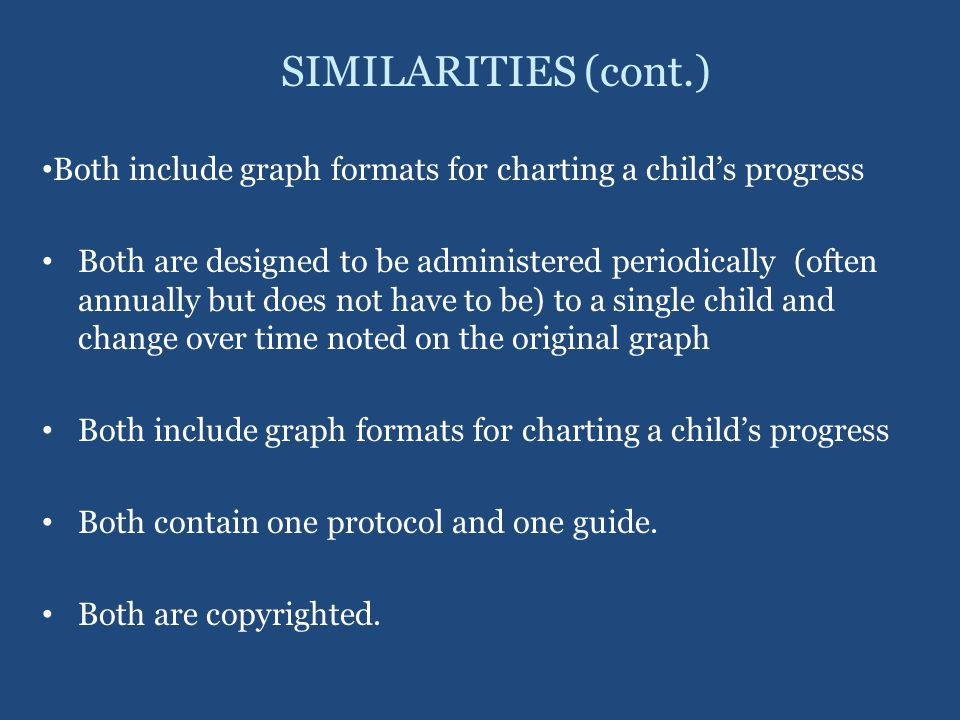 SIMILARITIES (cont.) Both include graph formats for charting a child's progress.