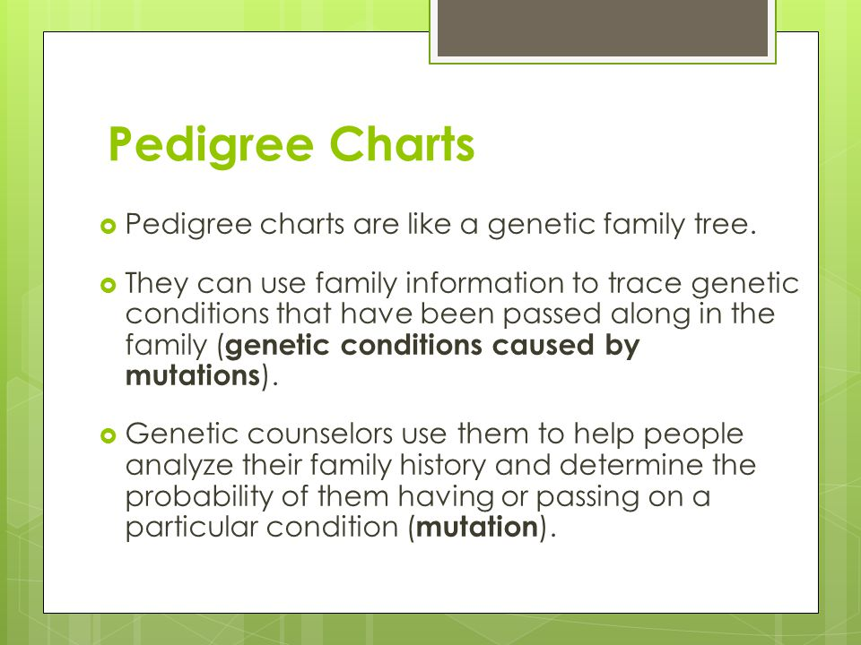 Pedigree Charts Pedigree charts are like a genetic family tree.