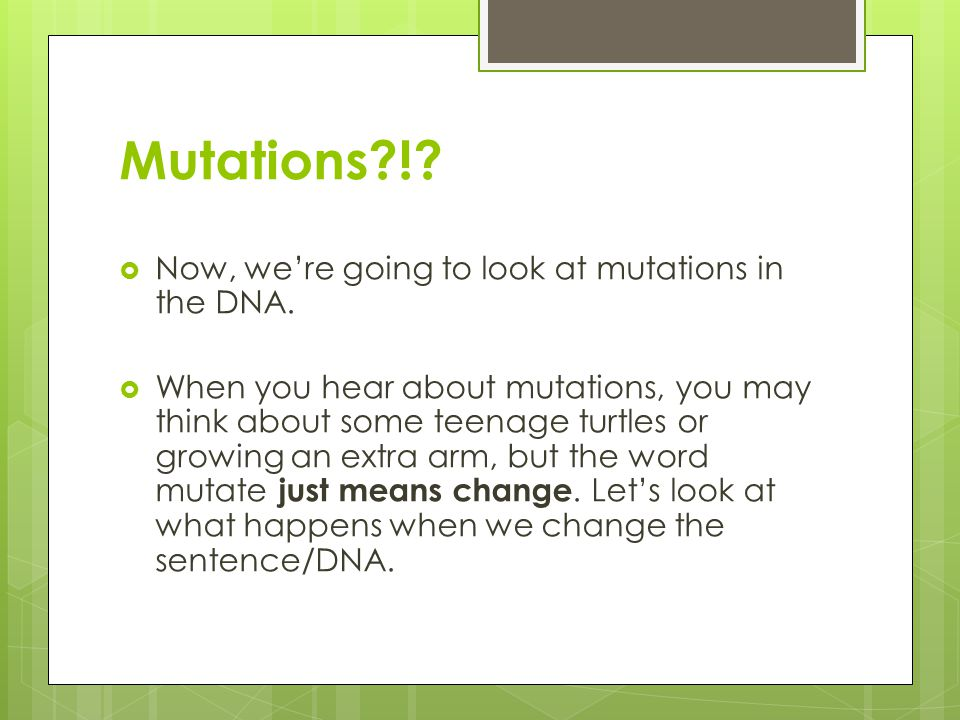 Mutations ! Now, we're going to look at mutations in the DNA.