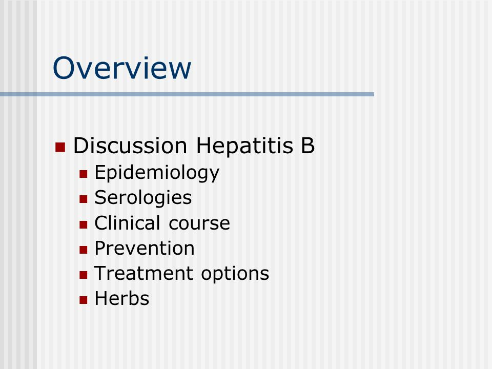 Overview Discussion Hepatitis B Epidemiology Serologies