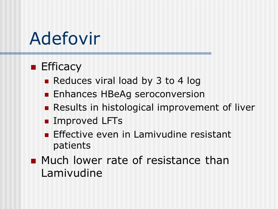 Adefovir Efficacy Much lower rate of resistance than Lamivudine
