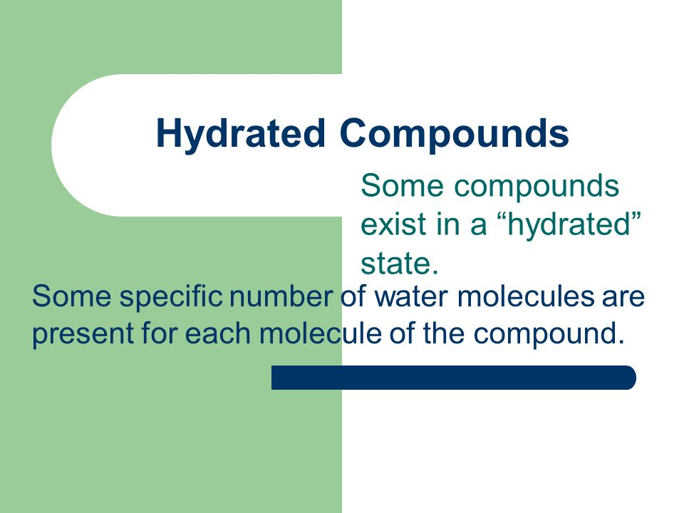 Some compounds exist in a hydrated state.