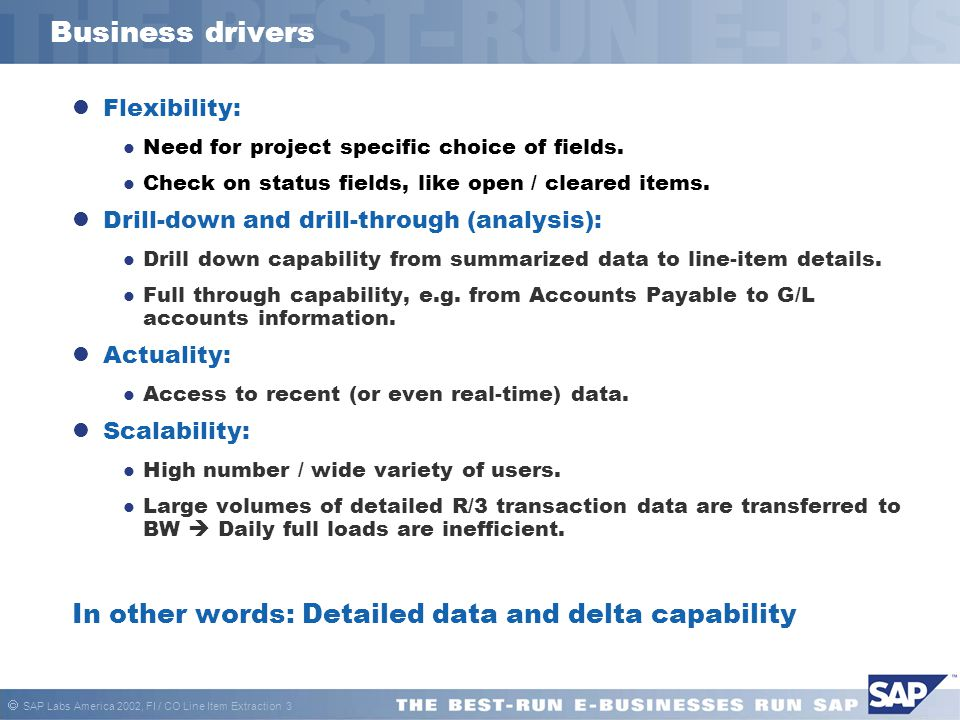 Business drivers In other words: Detailed data and delta capability