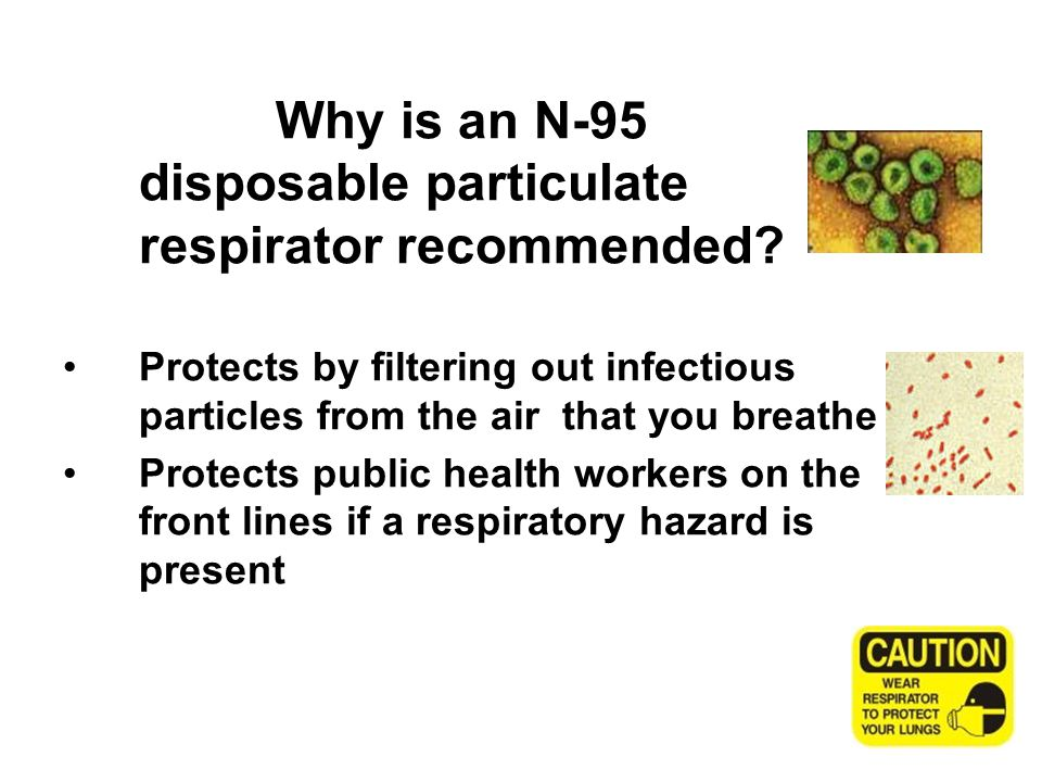 Why is an N-95 disposable particulate respirator recommended