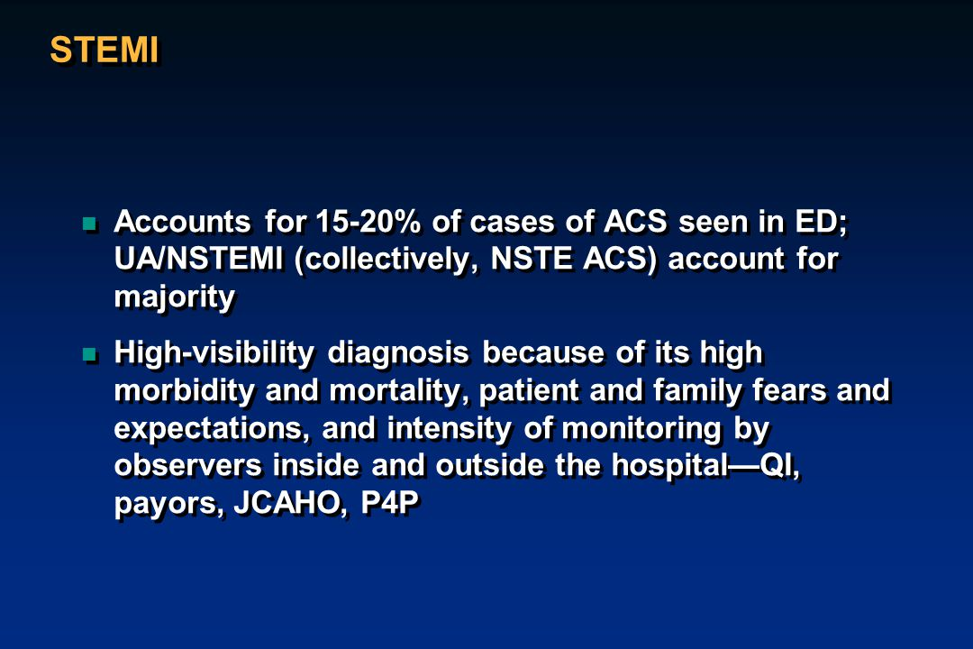 STEMI Accounts for 15-20% of cases of ACS seen in ED; UA/NSTEMI (collectively, NSTE ACS) account for majority.