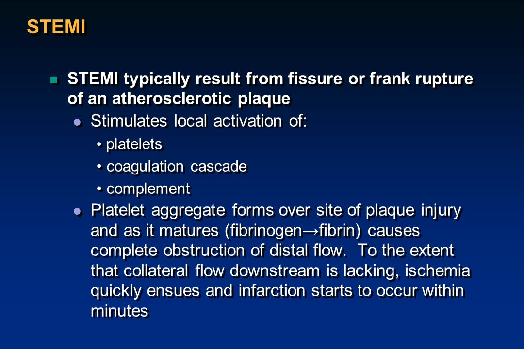 STEMI STEMI typically result from fissure or frank rupture of an atherosclerotic plaque. Stimulates local activation of: