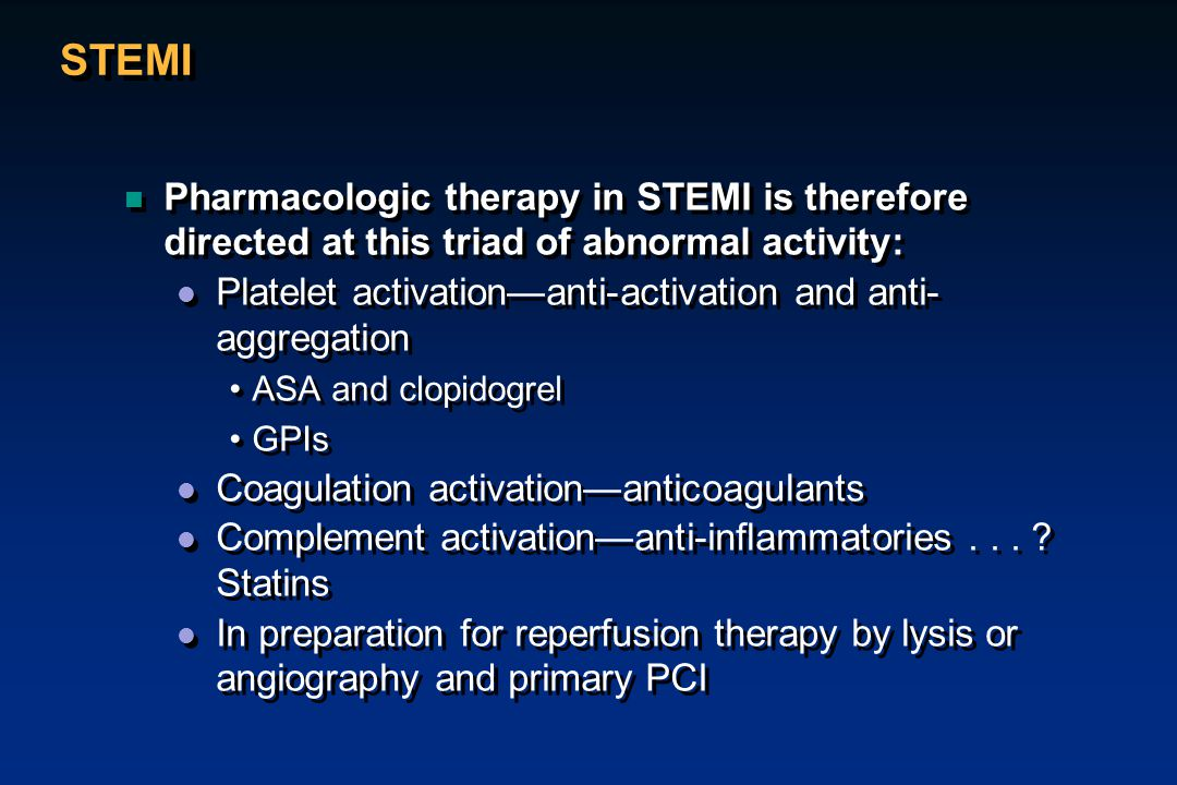 STEMI Pharmacologic therapy in STEMI is therefore directed at this triad of abnormal activity: