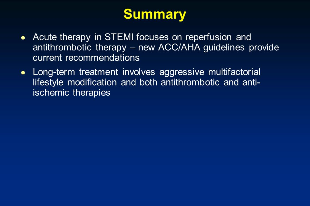 Summary Acute therapy in STEMI focuses on reperfusion and antithrombotic therapy – new ACC/AHA guidelines provide current recommendations.