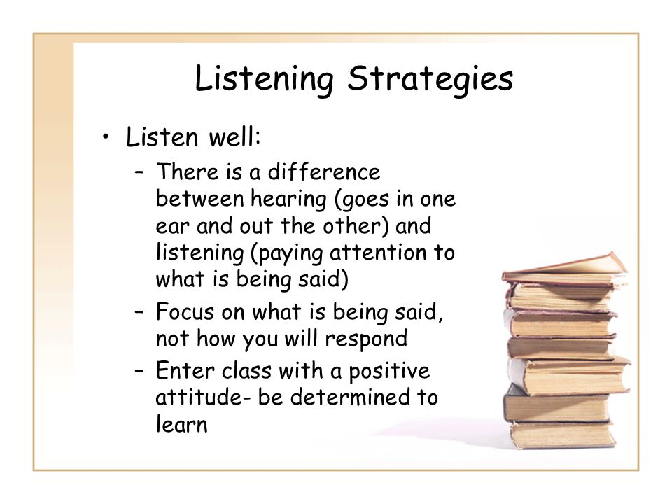 Listening Strategies Listen well: