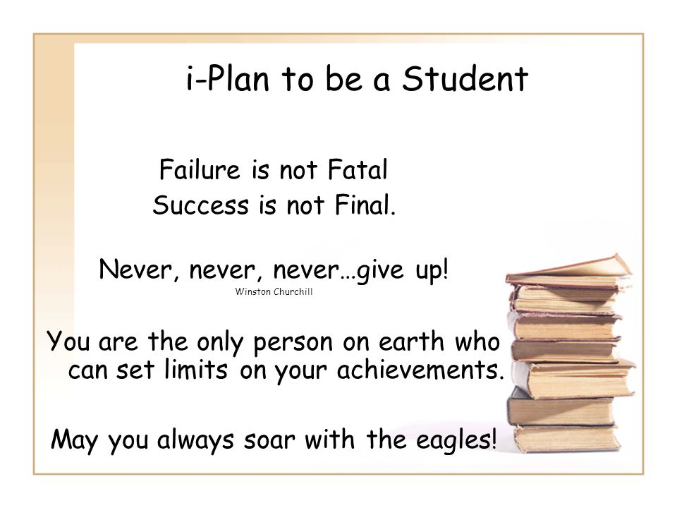 i-Plan to be a Student Failure is not Fatal Success is not Final.