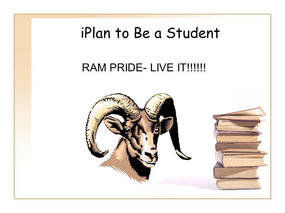 iPlan to Be a Student RAM PRIDE- LIVE IT!!!!!!