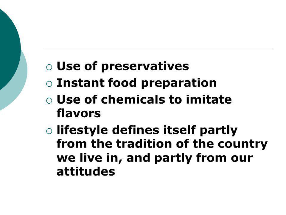 Use of preservatives Instant food preparation. Use of chemicals to imitate flavors.