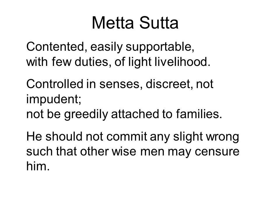 Metta Sutta Contented, easily supportable, with few duties, of light livelihood.