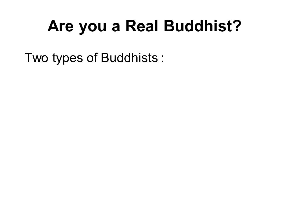 Are you a Real Buddhist Two types of Buddhists :