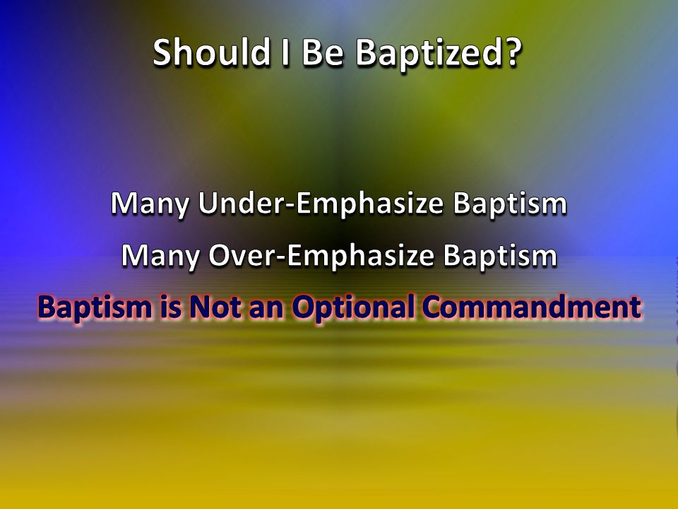 Should I Be Baptized Many Under-Emphasize Baptism
