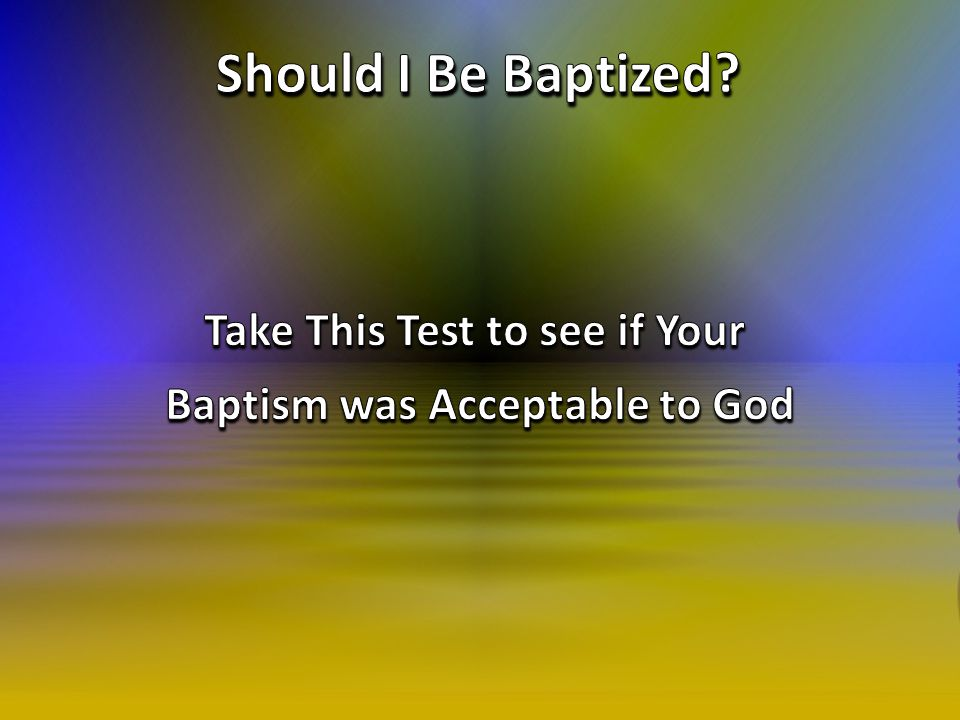 Take This Test to see if Your Baptism was Acceptable to God