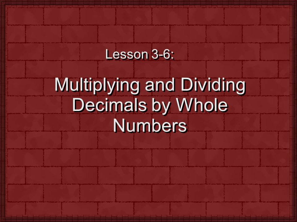 Multiplying and Dividing Decimals by Whole Numbers