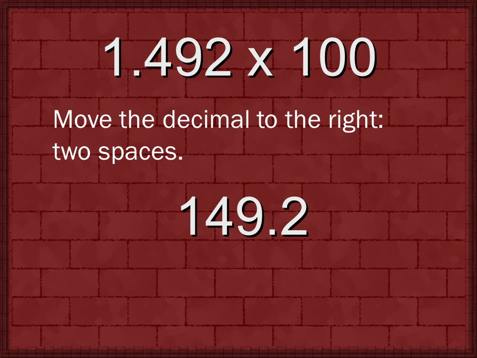 1.492 x 100 Move the decimal to the right: two spaces. 149.2