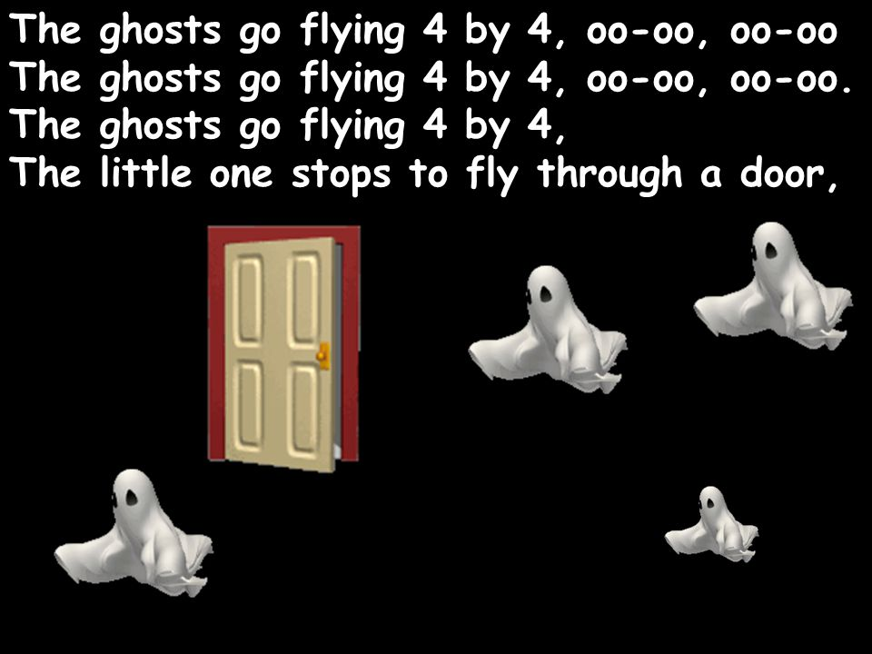 The ghosts go flying 4 by 4, oo-oo, oo-oo