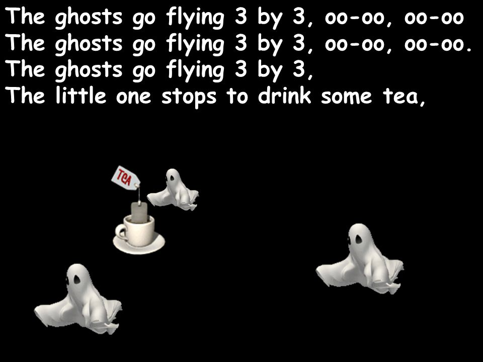 The ghosts go flying 3 by 3, oo-oo, oo-oo