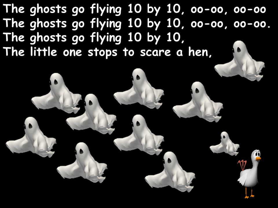 The ghosts go flying 10 by 10, oo-oo, oo-oo