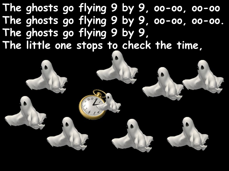 The ghosts go flying 9 by 9, oo-oo, oo-oo