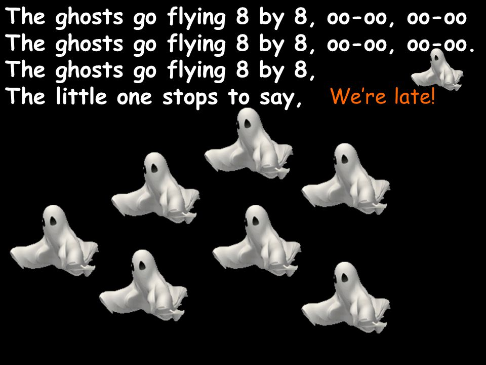 The ghosts go flying 8 by 8, oo-oo, oo-oo
