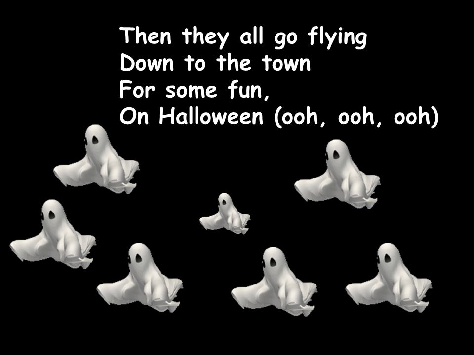Then they all go flying Down to the town For some fun, On Halloween (ooh, ooh, ooh)