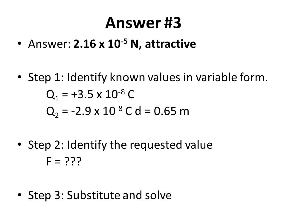 Answer #3 Answer: 2.16 x 10-5 N, attractive