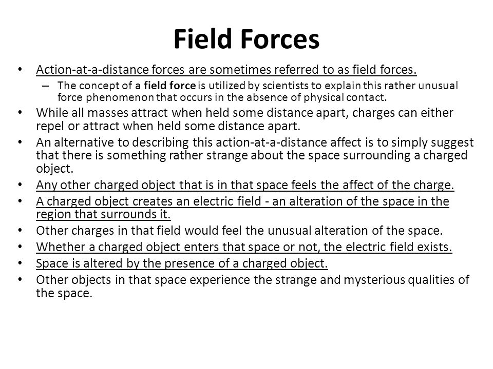 Field Forces Action-at-a-distance forces are sometimes referred to as field forces.