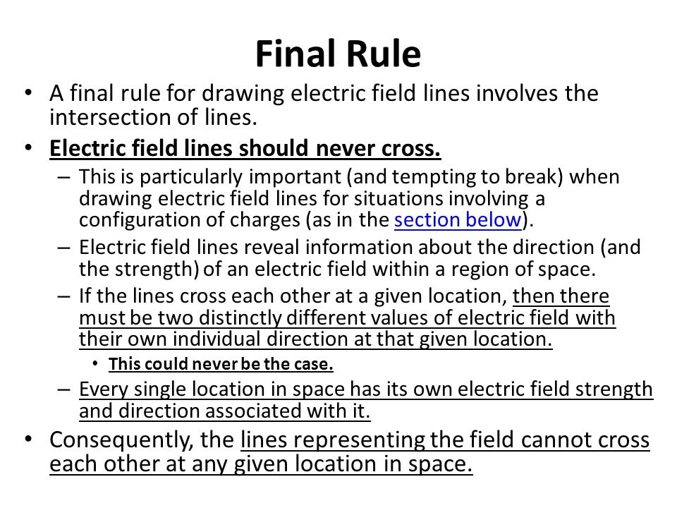 Final Rule A final rule for drawing electric field lines involves the intersection of lines. Electric field lines should never cross.