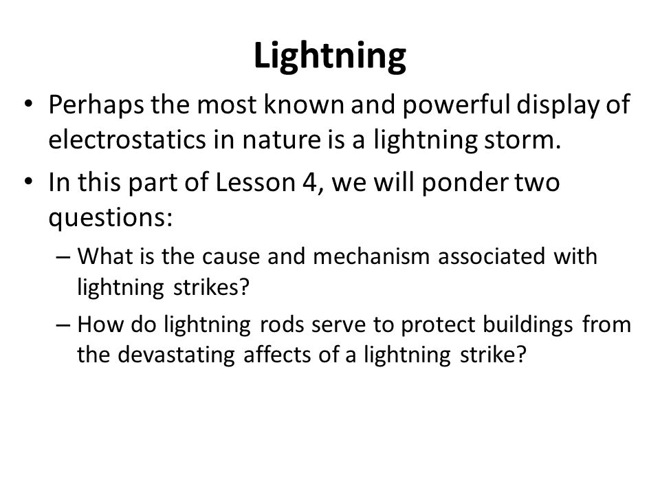 Lightning Perhaps the most known and powerful display of electrostatics in nature is a lightning storm.