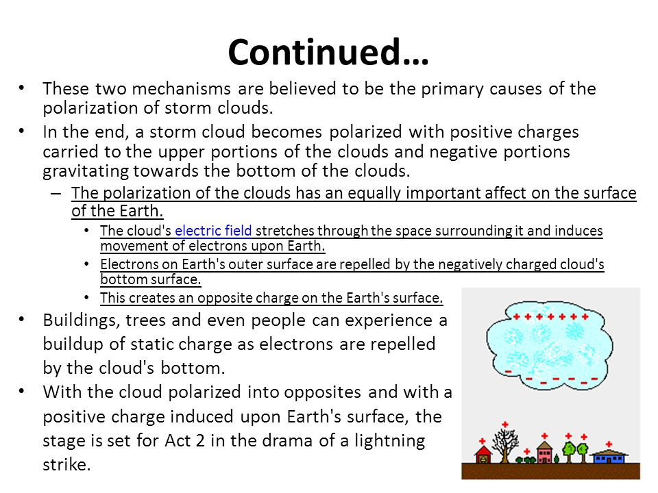 Continued… These two mechanisms are believed to be the primary causes of the polarization of storm clouds.