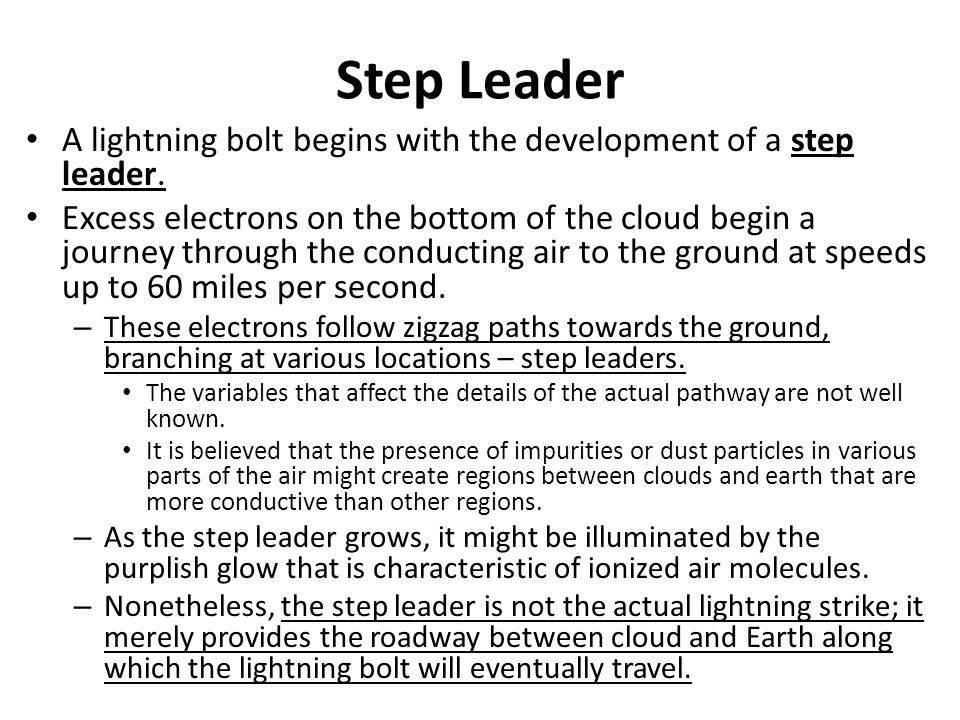 Step Leader A lightning bolt begins with the development of a step leader.