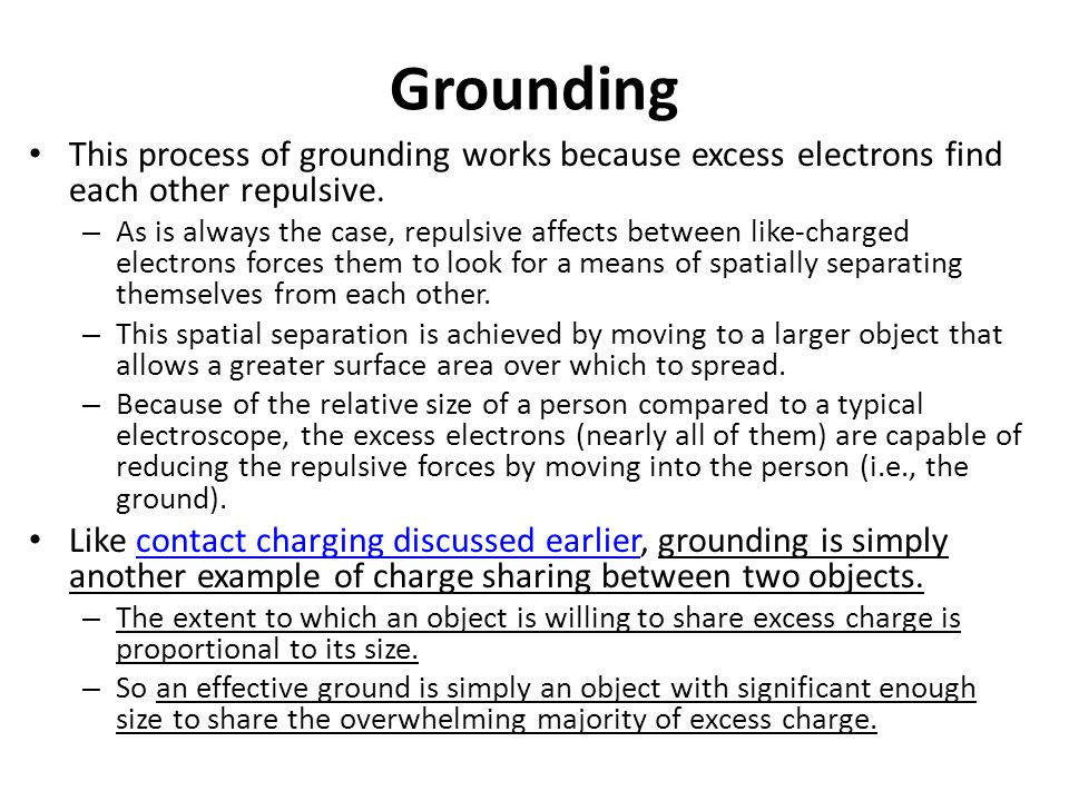 Grounding This process of grounding works because excess electrons find each other repulsive.