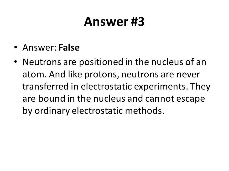 Answer #3 Answer: False.
