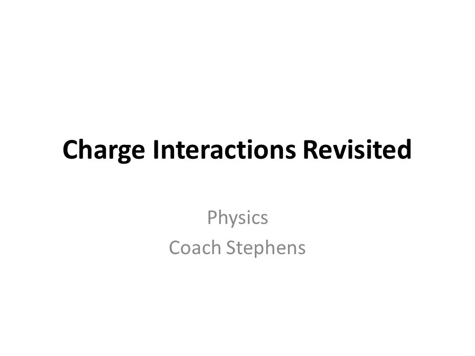 Charge Interactions Revisited