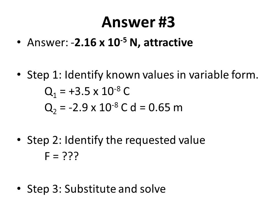 Answer #3 Answer: -2.16 x 10-5 N, attractive