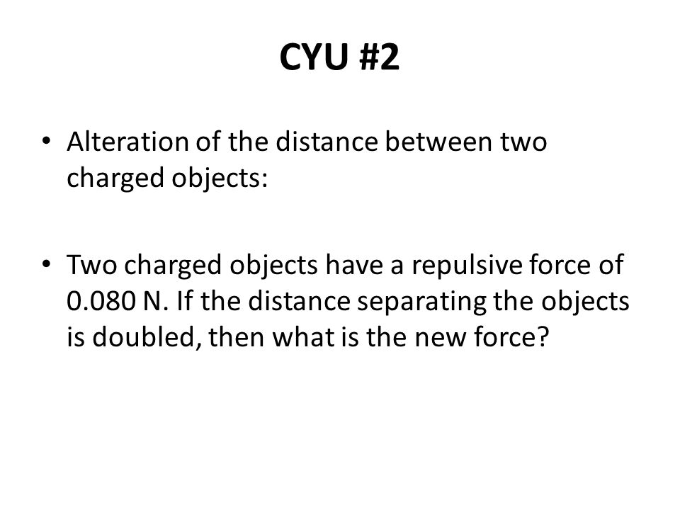 CYU #2 Alteration of the distance between two charged objects: