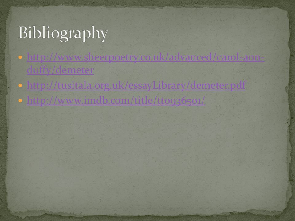 Bibliography http://www.sheerpoetry.co.uk/advanced/carol-ann- duffy/demeter. http://tusitala.org.uk/essayLibrary/demeter.pdf.