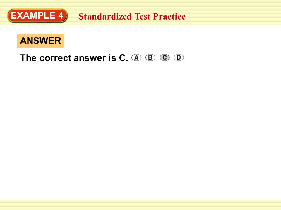 EXAMPLE 4 Standardized Test Practice ANSWER The correct answer is C.