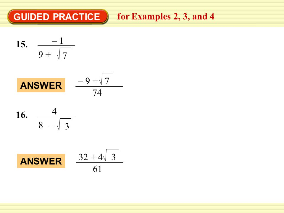 GUIDED PRACTICE for Examples 2, 3, and 4 – 1 9 + 7 – 9 + 7 74 ANSWER 4 8 – 3 32 + 4 3 61 ANSWER