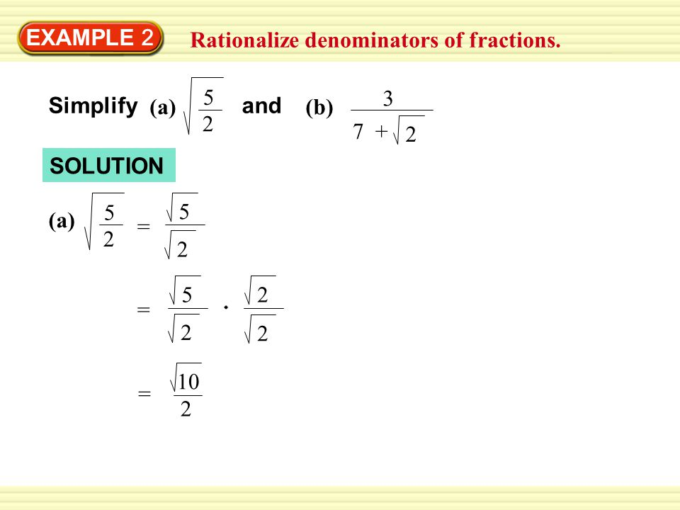 EXAMPLE 2 Rationalize denominators of fractions. 5. 2. 3. 7 + 2. Simplify. (a) and. (b) SOLUTION.