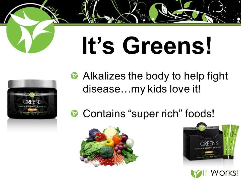 It's Greens! Alkalizes the body to help fight disease…my kids love it!