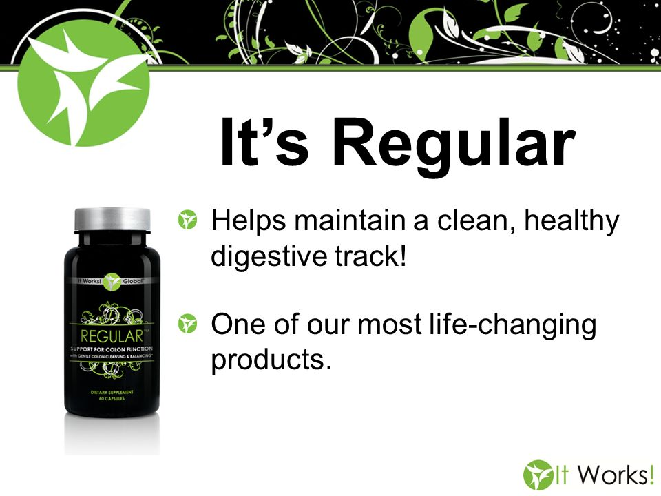 It's Regular Helps maintain a clean, healthy digestive track!