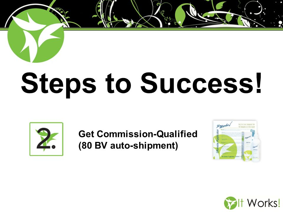 Steps to Success! Get Commission-Qualified (80 BV auto-shipment)