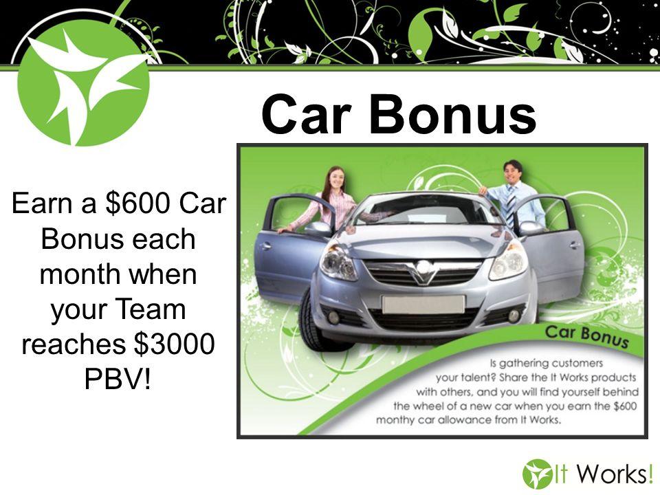 Earn a $600 Car Bonus each month when your Team reaches $3000 PBV!